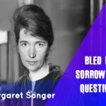 Margaret Sanger – Bled by sorrow and questions